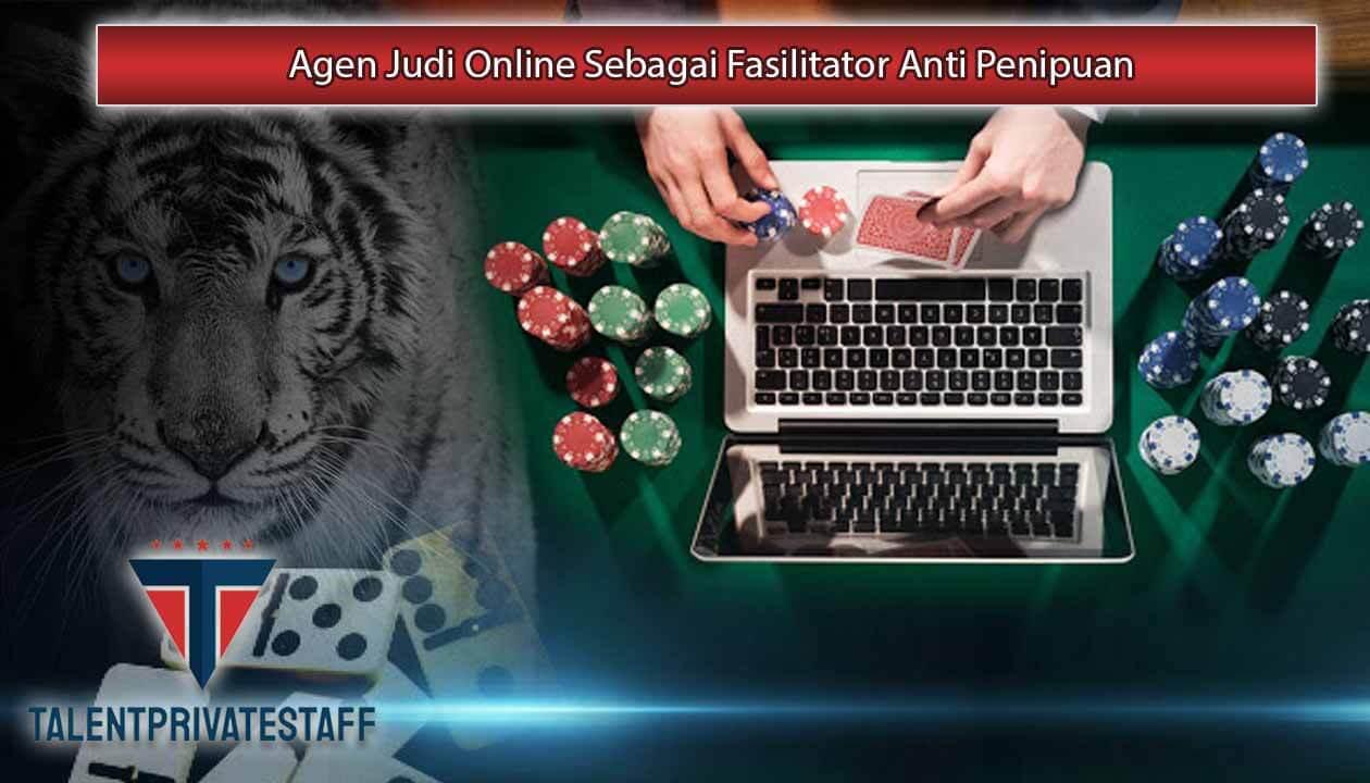 Agen Judi Online Sebagai Fasilitator Anti Penipuan