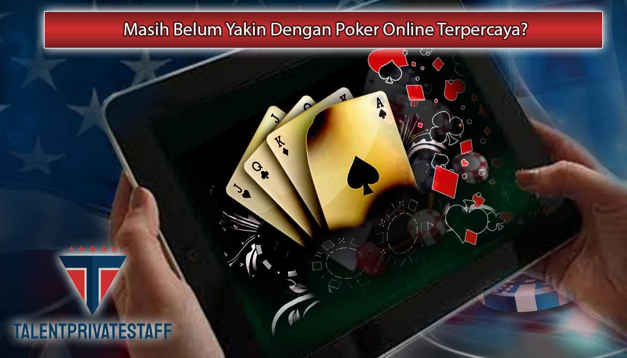 Masih Belum Yakin Dengan Poker Online Terpercaya? Inilah Cara Membuktikannya